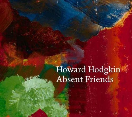 Howard Hodgkin: Absent Friends (Hardback)