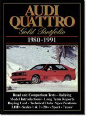 Audi Quattro Gold Portfolio 1980-91: A Collection of Articles Covering Road and Comparison Tests, Rally Cars and Buying Secondhand. Models: LHD, Series 1 and 2, Rally Quattro, Treser 80 Quattro and Roadster, Sport Quattro, 20-V and S2 Quattro (Paperback)