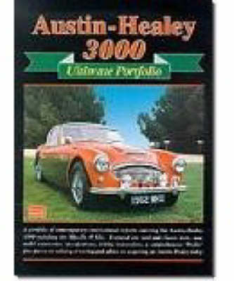 Austin-Healey 3000 Ultimate Portfolio: A Collection of Contemporary Reports Featuring Road Tests, Driving Impressions, Rallying, Touring and Advice on Buying an Austin-Healey Today - Ultimate Portfolio S. (Paperback)