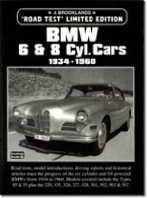 BMW 6 and 8 Cylinder Cars, 1934-60: Covers Road Tests - Model Introductions, Data Figures, Design and Driving Impressions - Limited Edition (Paperback)