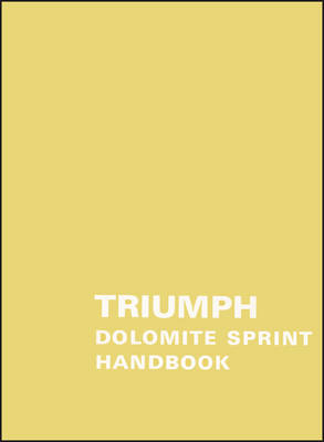 Triumph Dolomite Sprint Official Owner's Handbook (545601): Controls and Instruments - Routine Maintenance - Running Instructions (Paperback)