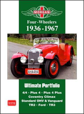Morgan Four-wheelers Ultimate Portfolio 1936-1967: 4/4. Plus 4. Plus 4 Plus. Coventry Climax. Standard OHV and Vanguard. TR2. Ford. TR3 (Paperback)