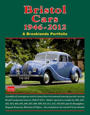 Bristol Cars 1946 -2012 a Brooklands Portfolio: A Portfolio of Contemporary Articles Drawn from International Motoring Journals Covering Bristol's Production Between 1946 and 2012. (Paperback)