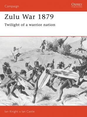 The Zulu War 1879: Twilight of a Warrior Nation - Osprey Campaign S. No. 14 (Paperback)