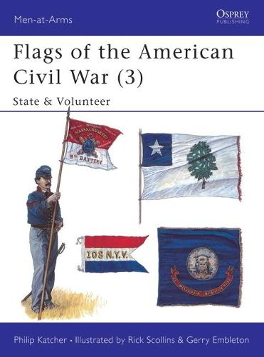 Flags of the American Civil War: State and Volunteer v. 3 - Men-at-Arms No. 265 (Paperback)