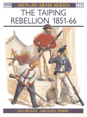 The Taiping Rebellion 1851-66 - Men-at-Arms No.275 (Paperback)