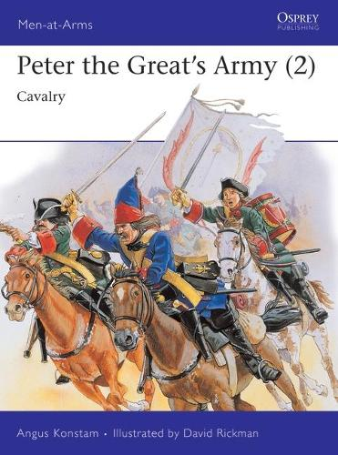 Peter the Great's Army: Cavalry v.2 - Men-at-Arms v.264 (Paperback)