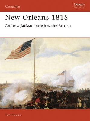 New Orleans 1815: Andrew Jackson Crushes the British - Osprey Military Campaign S. No. 28 (Paperback)