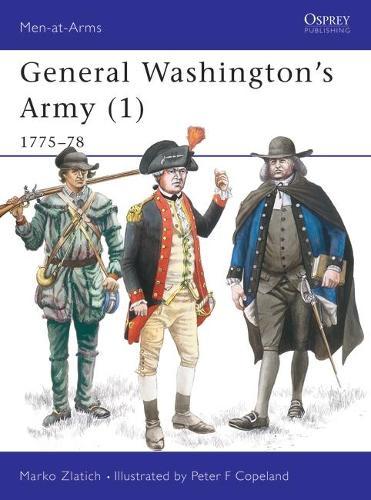 General Washington's Army: 1775-78 v.1 - Men-at-Arms No.273 (Paperback)