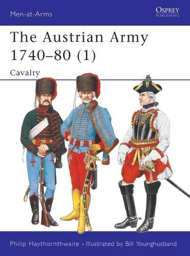 The Austrian Army, 1740-80: Cavalry v.1 - Men-at-Arms No.271 (Paperback)