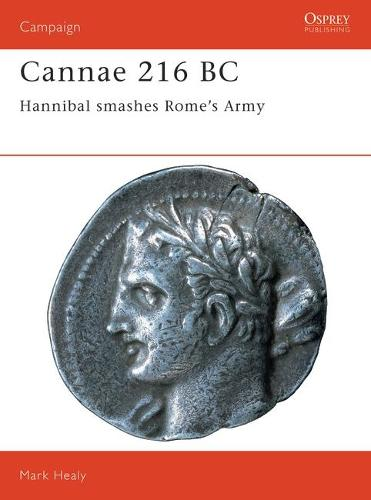 Cannae, 216 BC: Hannibal Smashes Rome's Army - Osprey Military Campaign S. No. 36 (Spiral bound)