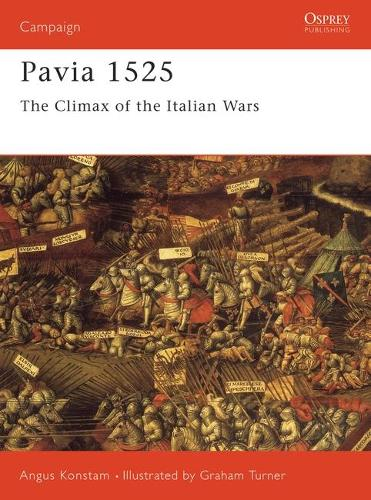 Pavia, 1525: Charles V Crushes the French - Osprey Military Campaign S. No. 44 (Paperback)