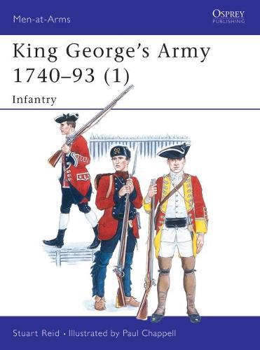 King George's Army, 1740-93: Infantry v.1 - Men-at-Arms No.285 (Hardback)
