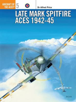 Late Marque Spitfire Aces of World War 2 - Osprey Aircraft of the Aces S. No.5 (Paperback)