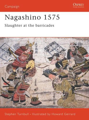 Nagashino, 1575: Slaughter at the Barricades - Osprey Military Campaign S. No. 69 (Paperback)