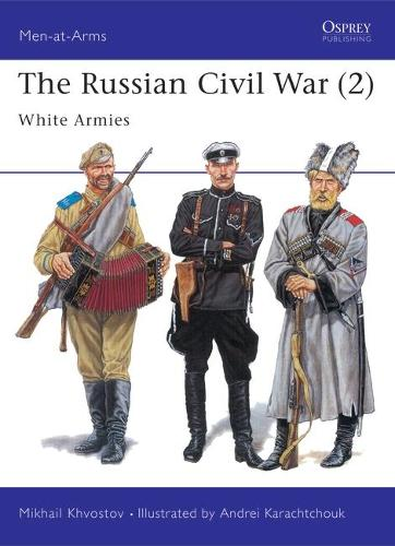 The Russian Civil War: The White Armies v. 2 - Men-at-Arms No. 305 (Paperback)