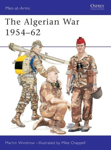 The Algerian War, 1954-62 - Men-at-Arms No. 310 (Paperback)