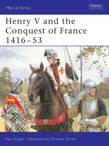 Henry V and the Conquest of France, 1416-53 - Men-at-Arms No.317 (Paperback)
