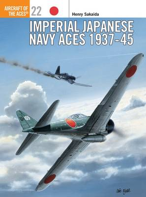 Imperial Japanese Navy Aces, 1937-45 - Osprey Aircraft of the Aces S. No.22 (Paperback)