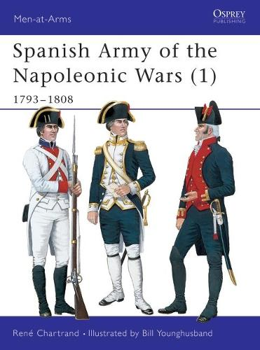 Spanish Army of the Napoleonic Wars: 1793-1808 v. 1 - Men-at-Arms No. 321 (Paperback)