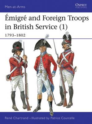 Emigre Troops in British Service, 1792-1803 - Men-at-Arms No. 328 (Paperback)