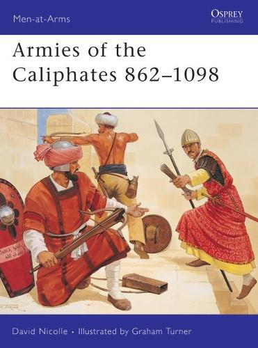 Armies of the Caliphates, 862-1098 - Men-at-Arms No. 320 (Paperback)