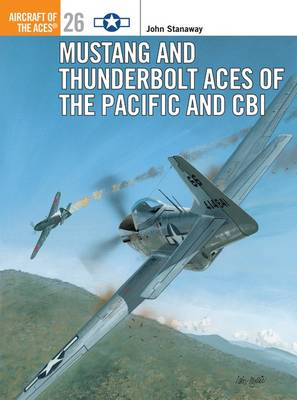 Mustang and Thunderbolt Aces of the Pacific and CBI - Osprey Aircraft of the Aces S. No. 26 (Paperback)