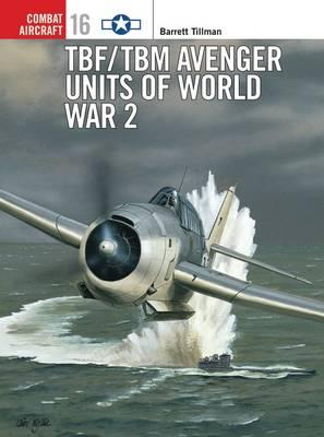 TBF/TBM Avenger Units of World War 2 - Osprey Combat Aircraft No. 16 (Paperback)