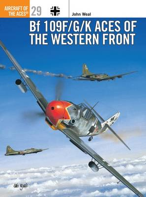 Bf 109F/G/K Aces of the Western Front - Osprey Aircraft of the Aces S. No. 29 (Paperback)