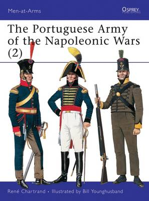 The Portuguese Army of the Napoleonic Wars: 1806-1815 Pt.2 - Men-at-Arms No.346 (Paperback)