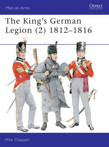 The King's German Legion: 1812-16 v. 2 (Paperback)