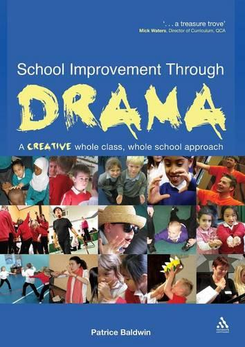 School Improvement Through Drama: A Creative Whole Class, Whole School Approach (Paperback)