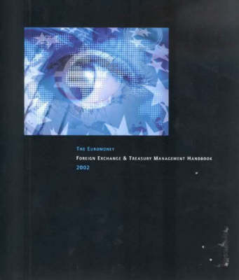 The Euromoney Foreign Exchange and Treasury Management Handbook 2002 (Paperback)