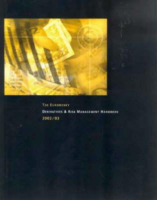 The Euromoney Derivatives and Risk Management Handbook: 2002/2003 (Paperback)