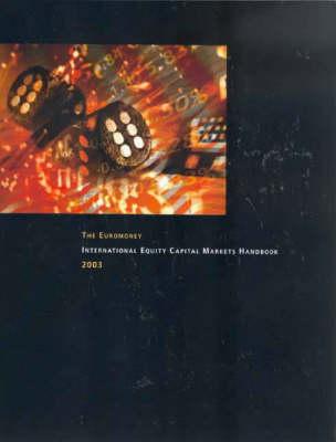 The Euromoney International Equity Capital Markets Handbook 2003 (Paperback)