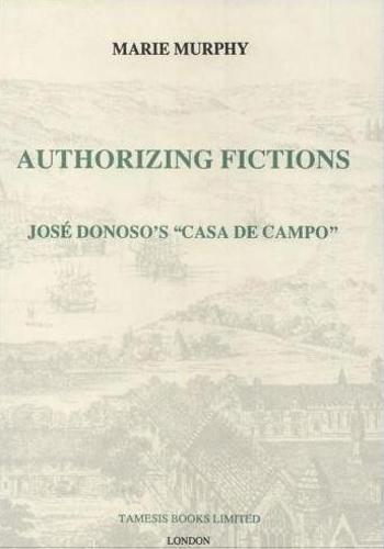 Authorizing Fictions: 152: Jose Donoso's `Casa de Campo' - Monografias A (Hardback)
