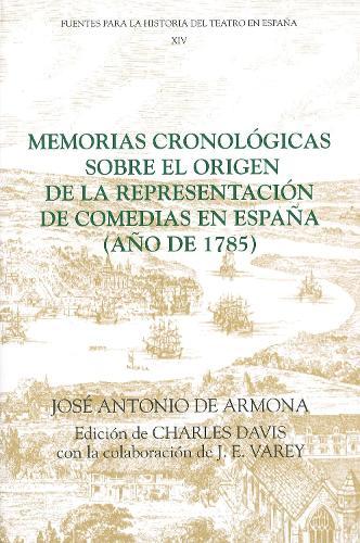 Memorias cronologicas sobre el origen de la representacion de comedias en Espana (ano de 1785) - Coleccion Tamesis: Serie C, Fuentes Para la Historia del Teatro en Espana v. 14 (Paperback)