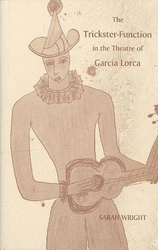 The Trickster-Function in the Theatre of Garcia Lorca - Coleccion Tamesis: Serie A, Monografias v. 185 (Hardback)