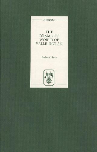 The Dramatic World of Valle-Inclan - Coleccion Tamesis: Serie A, Monografias v. 198 (Hardback)
