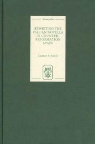Rewriting the Italian Novella in Counter-Reformation Spain - Coleccion Tamesis: Serie A, Monografias v. 199 (Hardback)