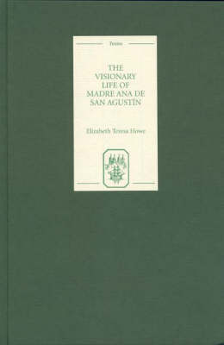 The Visionary Life of Madre Ana de San Agustin: 46 - Textos B (Hardback)