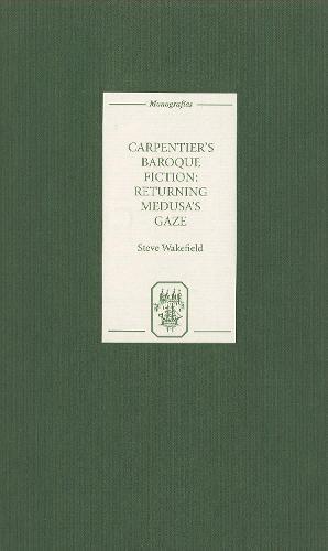 Carpentier's Baroque Fiction: Returning Medusa's Gaze - Coleccion Tamesis: Serie A, Monografias v. 208 (Hardback)