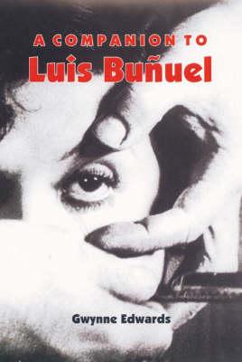 A Companion to Luis Bunuel - Coleccion Tamesis: Serie A, Monografias v. 210 (Hardback)