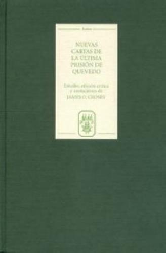 Nuevas cartas de la ultima prision de Quevedo - Coleccion Tamesis: Serie B, Textos v. 47 (Hardback)