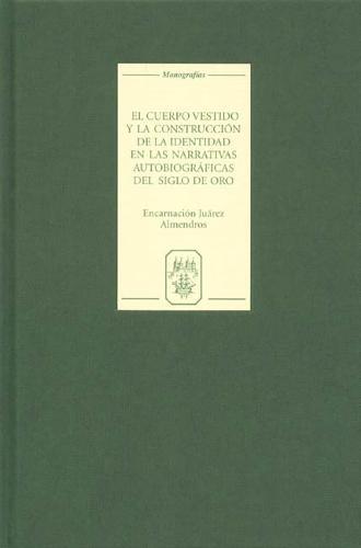 El cuerpo vestido y la construccion de la identidad en las narrativas autobiograficas del Siglo de Oro - Coleccion Tamesis: Serie A, Monografias v. 224 (Hardback)