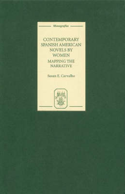 Contemporary Spanish American Novels by Women: Mapping the Narrative - Coleccion Tamesis: Serie A, Monografias v. 237 (Hardback)
