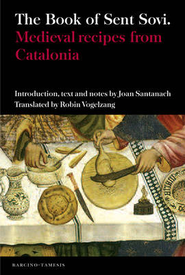The Book of Sent Sovi: Medieval recipes from Catalonia - Coleccion Tamesis: Serie B, Textos v. 51 (Paperback)