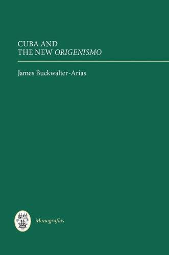 Cuba and the New <I>Origenismo</I> - Coleccion Tamesis: Serie A, Monografias v. 283 (Hardback)