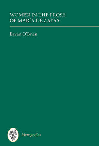 Women in the Prose of Maria de Zayas: 289 - Monografias A (Hardback)