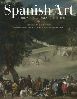 Spanish Art in Britain and Ireland, 1750-1920: Studies in Reception in Memory of Enriqueta Harris Frankfort - Coleccion Tamesis: Serie A, Monografias v. 290 (Hardback)